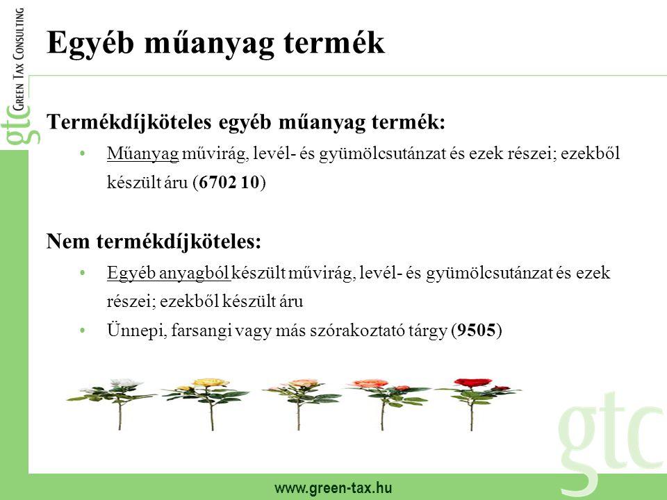 www.green-tax.hu Egyéb műanyag termék Termékdíjköteles egyéb műanyag termék: Műanyag művirág, levél- és gyümölcsutánzat és ezek részei; ezekből készül