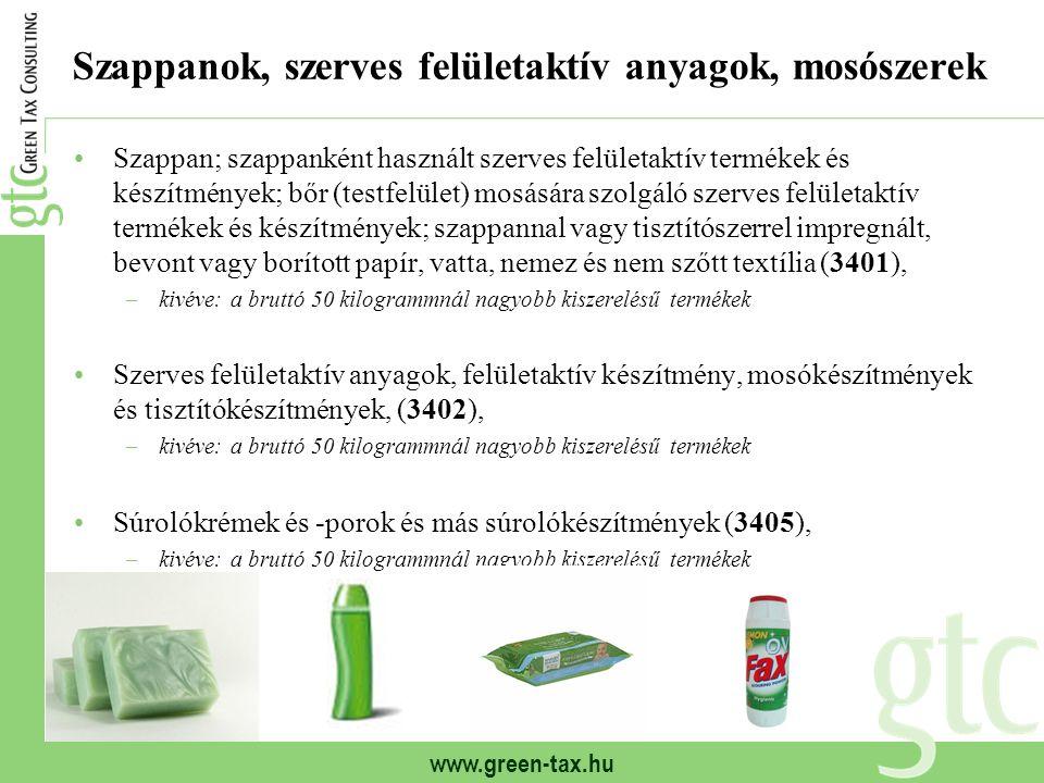 www.green-tax.hu Szappanok, szerves felületaktív anyagok, mosószerek Szappan; szappanként használt szerves felületaktív termékek és készítmények; bőr