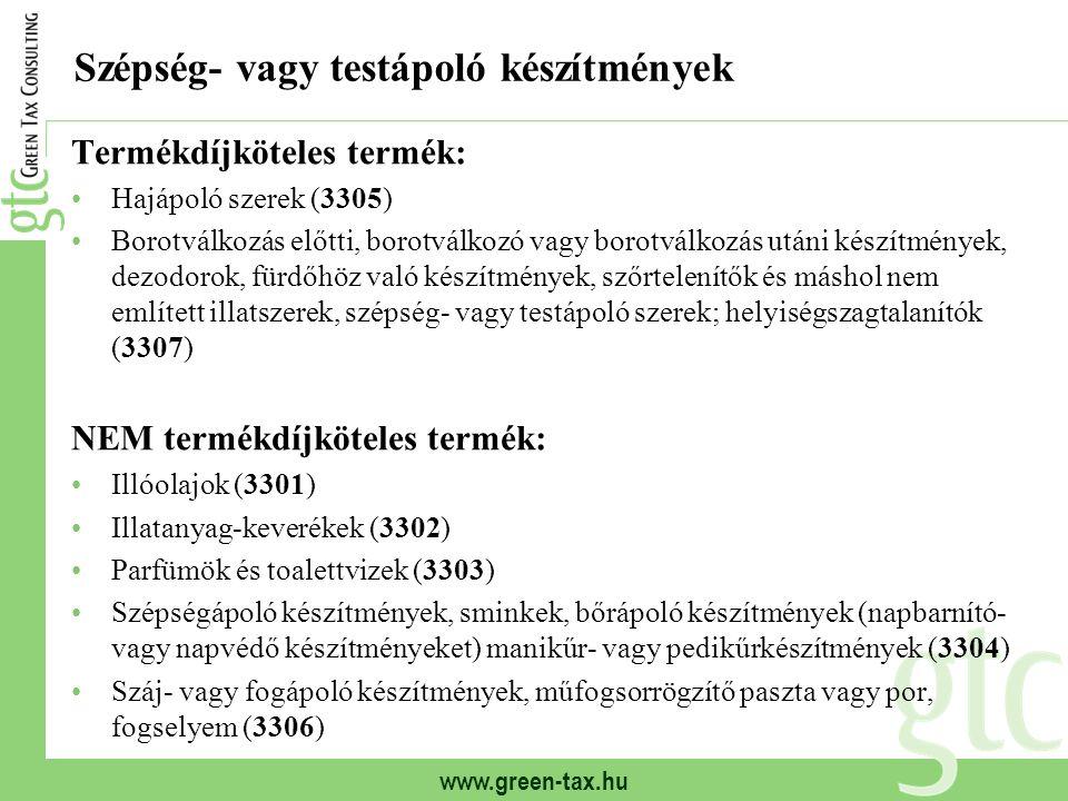 www.green-tax.hu Szépség- vagy testápoló készítmények Termékdíjköteles termék: Hajápoló szerek (3305) Borotválkozás előtti, borotválkozó vagy borotvál