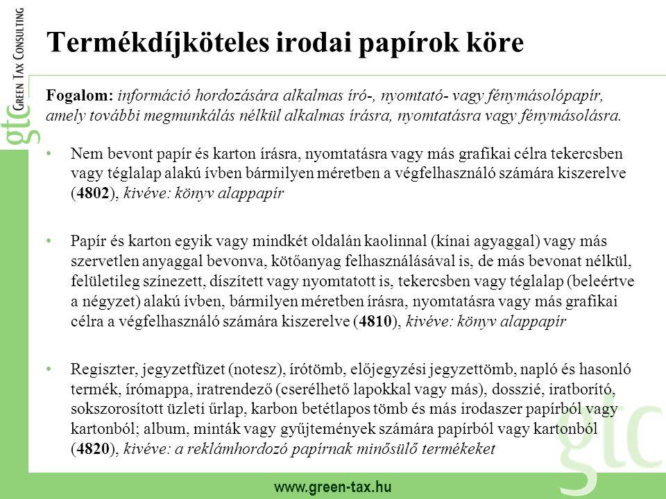 www.green-tax.hu Termékdíjköteles irodai papírok köre Fogalom: információ hordozására alkalmas író-, nyomtató- vagy fénymásolópapír, amely további meg
