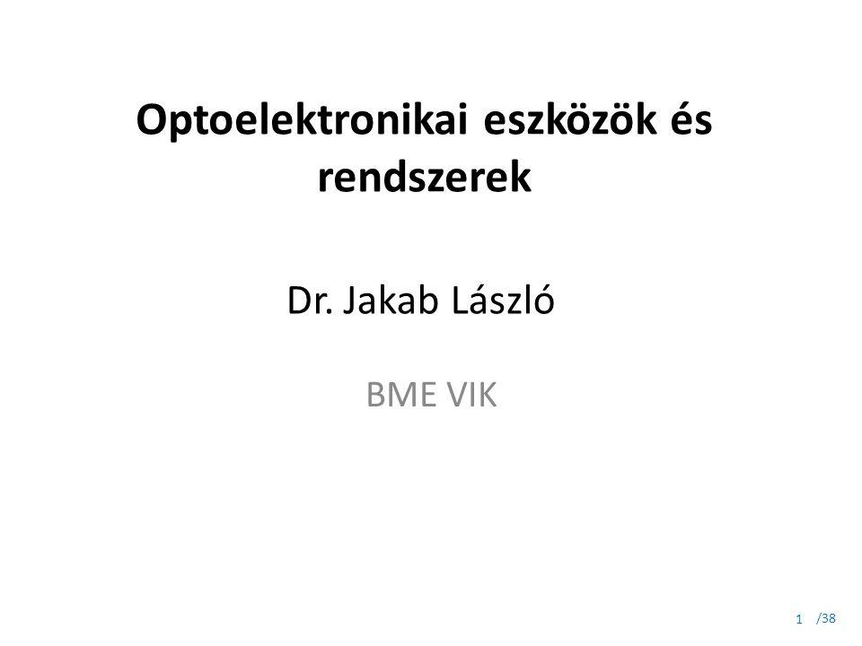 /38 Optoelektronikai eszközök és rendszerek BME VIK 1 Dr. Jakab László
