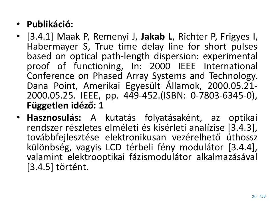 /38 Publikáció: [3.4.1] Maak P, Remenyi J, Jakab L, Richter P, Frigyes I, Habermayer S, True time delay line for short pulses based on optical path-le