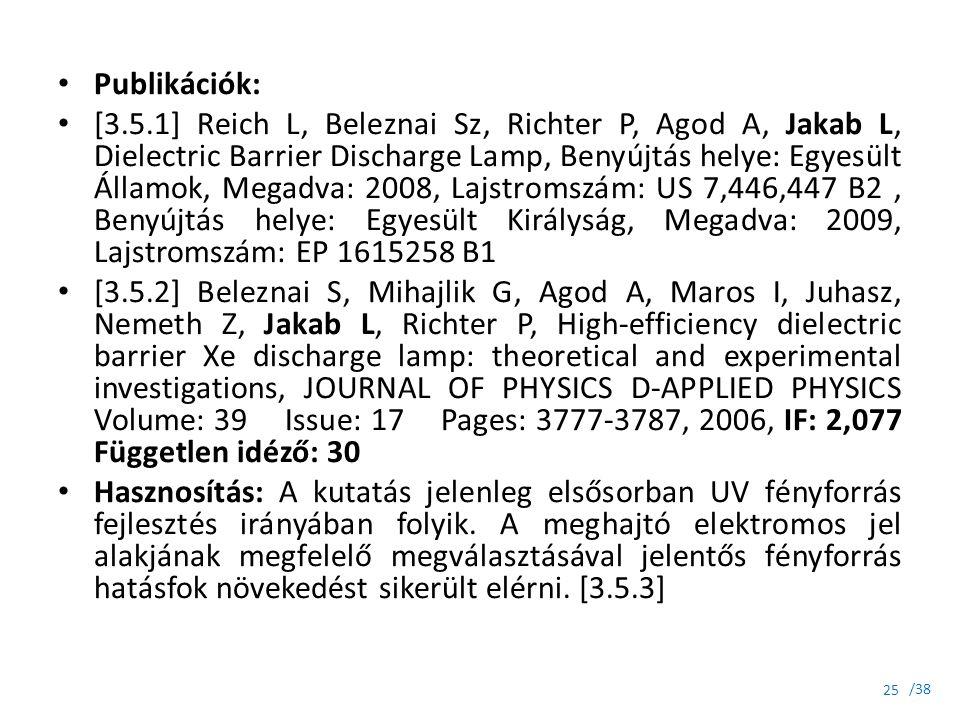 Publikációk: [3.5.1] Reich L, Beleznai Sz, Richter P, Agod A, Jakab L, Dielectric Barrier Discharge Lamp, Benyújtás helye: Egyesült Államok, Megadva: