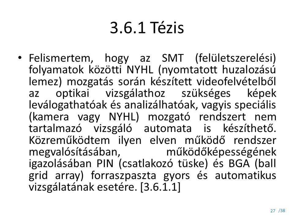 /38 3.6.1 Tézis Felismertem, hogy az SMT (felületszerelési) folyamatok közötti NYHL (nyomtatott huzalozású lemez) mozgatás során készített videofelvét