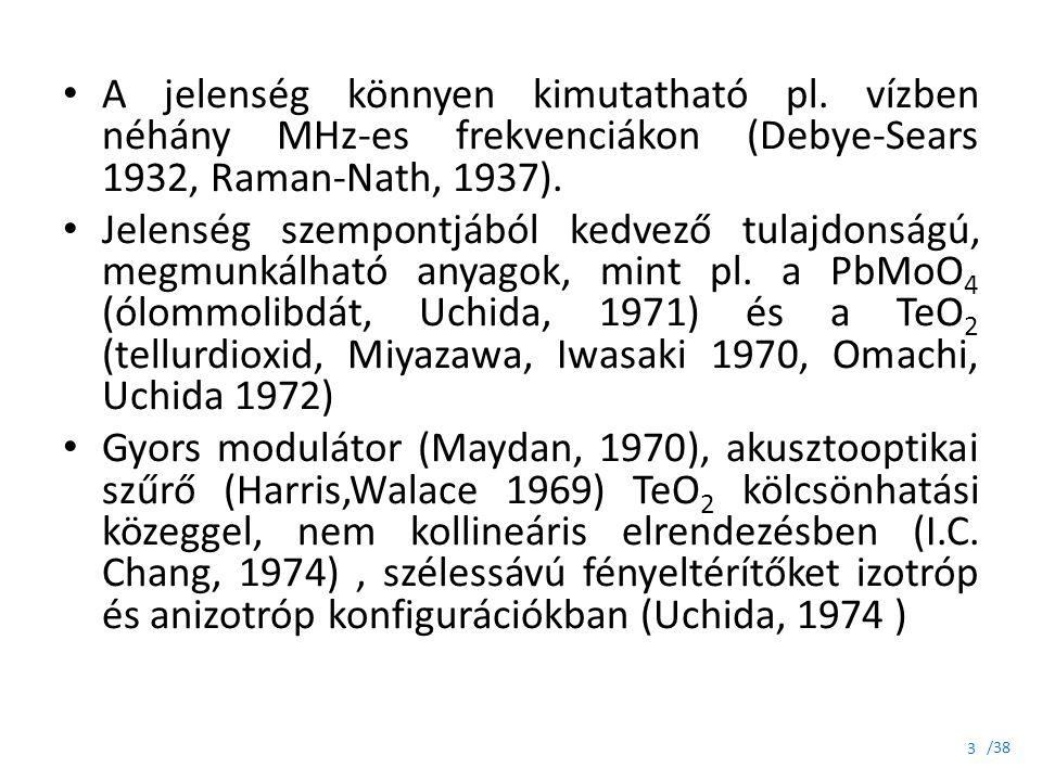 /38 A jelenség könnyen kimutatható pl. vízben néhány MHz-es frekvenciákon (Debye-Sears 1932, Raman-Nath, 1937). Jelenség szempontjából kedvező tulajdo