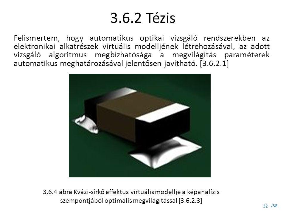 /38 3.6.2 Tézis Felismertem, hogy automatikus optikai vizsgáló rendszerekben az elektronikai alkatrészek virtuális modelljének létrehozásával, az adot