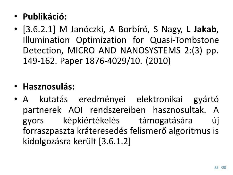 /38 Publikáció: [3.6.2.1] M Janóczki, A Borbíró, S Nagy, L Jakab, Illumination Optimization for Quasi-Tombstone Detection, MICRO AND NANOSYSTEMS 2:(3)
