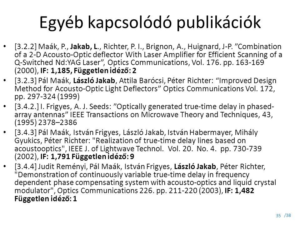 """/38 Egyéb kapcsolódó publikációk [3.2.2] Maák, P., Jakab, L., Richter, P. I., Brignon, A., Huignard, J-P. """"Combination of a 2-D Acousto-Optic deflecto"""