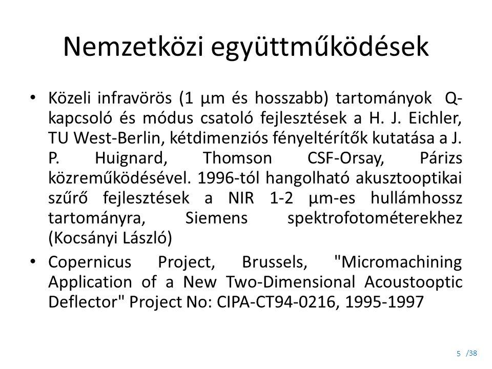 /38 Nemzetközi együttműködések Közeli infravörös (1 μm és hosszabb) tartományok Q- kapcsoló és módus csatoló fejlesztések a H. J. Eichler, TU West-Ber