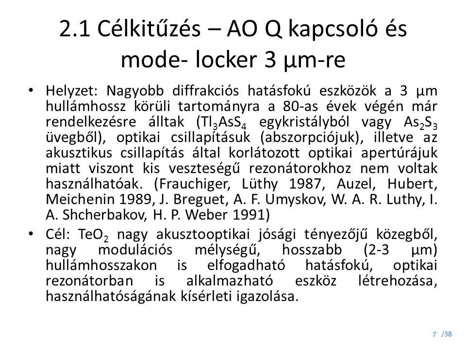 /38 2.1 Célkitűzés – AO Q kapcsoló és mode- locker 3 μm-re Helyzet: Nagyobb diffrakciós hatásfokú eszközök a 3 μm hullámhossz körüli tartományra a 80-