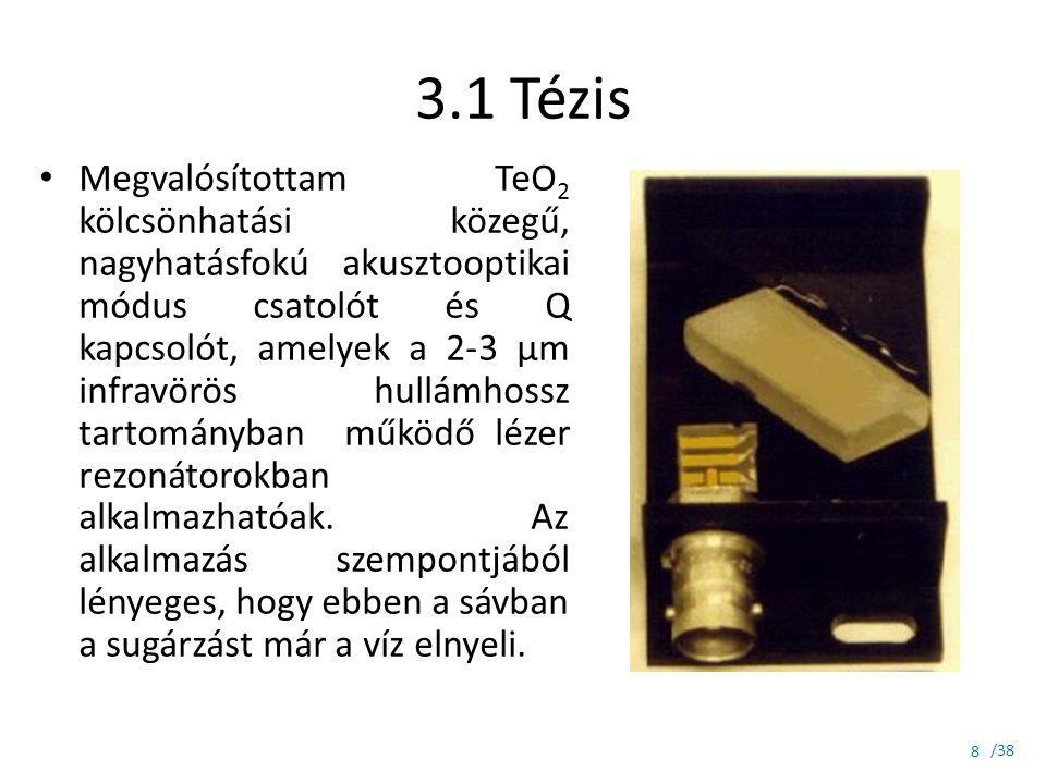 /38 3.1 Tézis Megvalósítottam TeO 2 kölcsönhatási közegű, nagyhatásfokú akusztooptikai módus csatolót és Q kapcsolót, amelyek a 2-3 µm infravörös hull