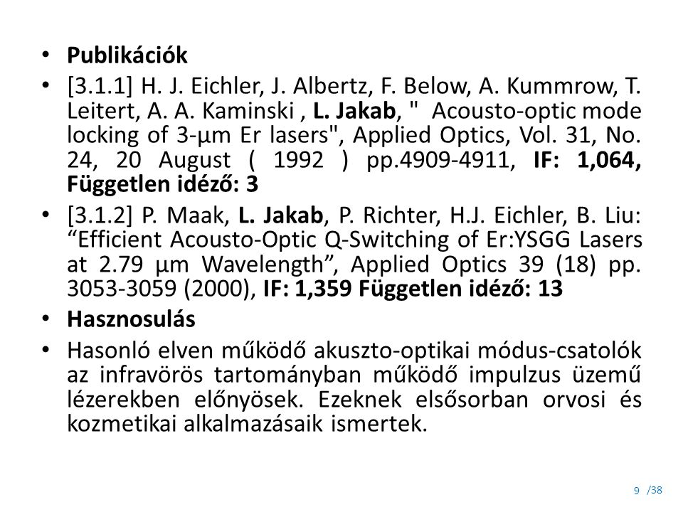 /38 Publikáció [3.6.1.1] Becker A, Jakab L, Optical Examination of Pin Insertion Process, PERIODICA POLYTECHNICA-ELECTRICAL ENGINEERING 53:(1-2) pp.