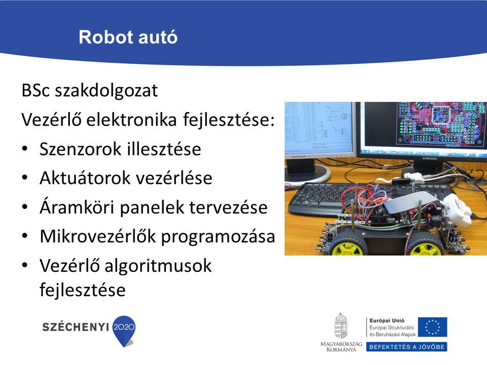 Robot autó BSc szakdolgozat Vezérlő elektronika fejlesztése: Szenzorok illesztése Aktuátorok vezérlése Áramköri panelek tervezése Mikrovezérlők progra
