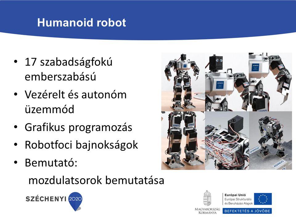 Humanoid robot 17 szabadságfokú emberszabású Vezérelt és autonóm üzemmód Grafikus programozás Robotfoci bajnokságok Bemutató: mozdulatsorok bemutatása