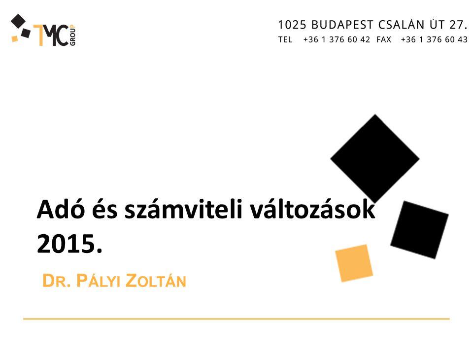 D R. P ÁLYI Z OLTÁN Adó és számviteli változások 2015.