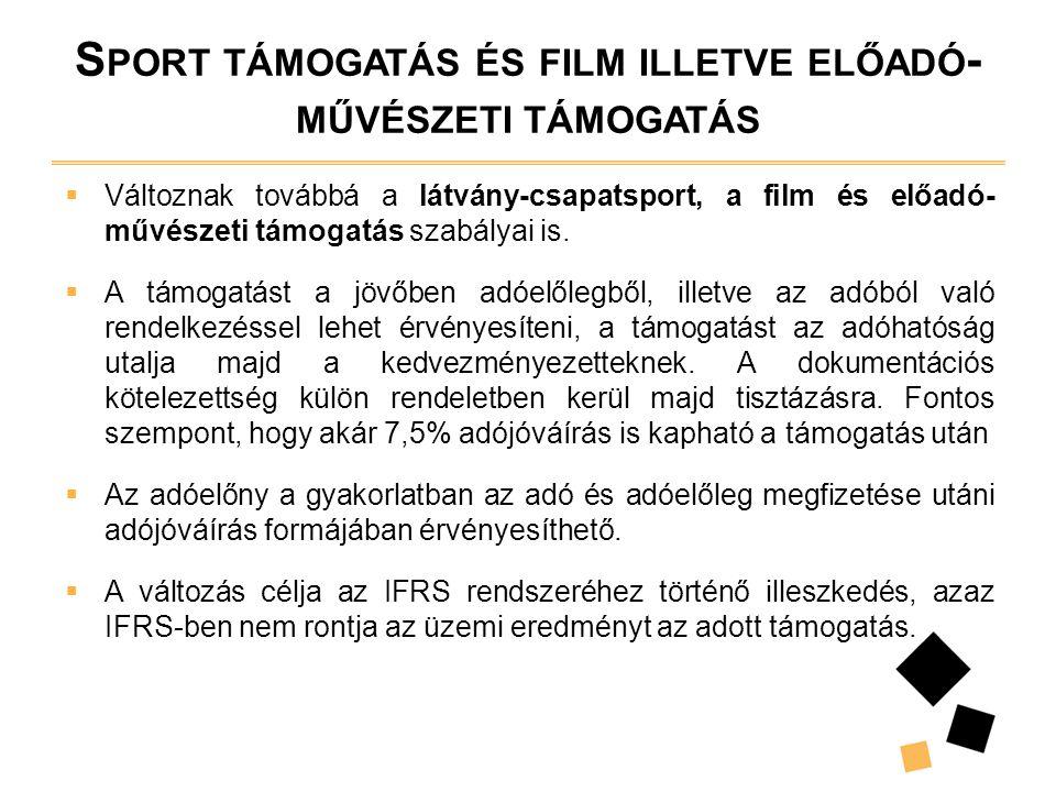 S PORT TÁMOGATÁS ÉS FILM ILLETVE ELŐADÓ - MŰVÉSZETI TÁMOGATÁS  Változnak továbbá a látvány-csapatsport, a film és előadó- művészeti támogatás szabály