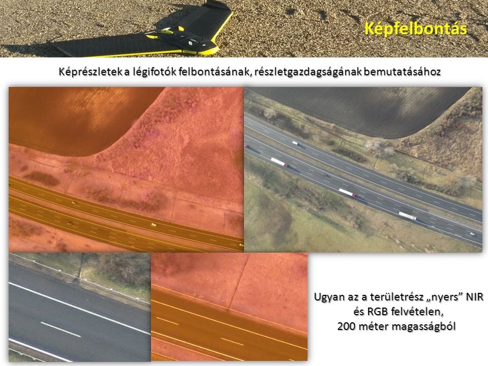 """Képfelbontás Képrészletek a légifotók felbontásának, részletgazdagságának bemutatásához Ugyan az a területrész """"nyers NIR Ugyan az a területrész """"nyers NIR és RGB felvételen, és RGB felvételen, 200 méter magasságból"""