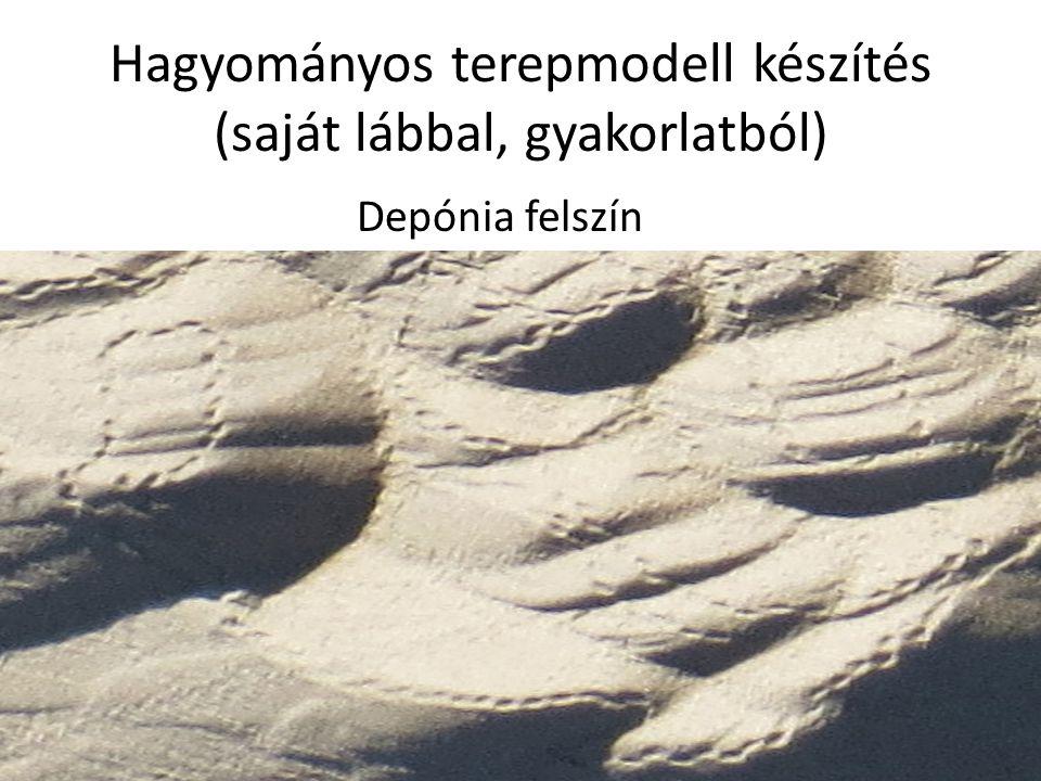 Hagyományos terepmodell készítés (saját lábbal, gyakorlatból) Depónia felszín