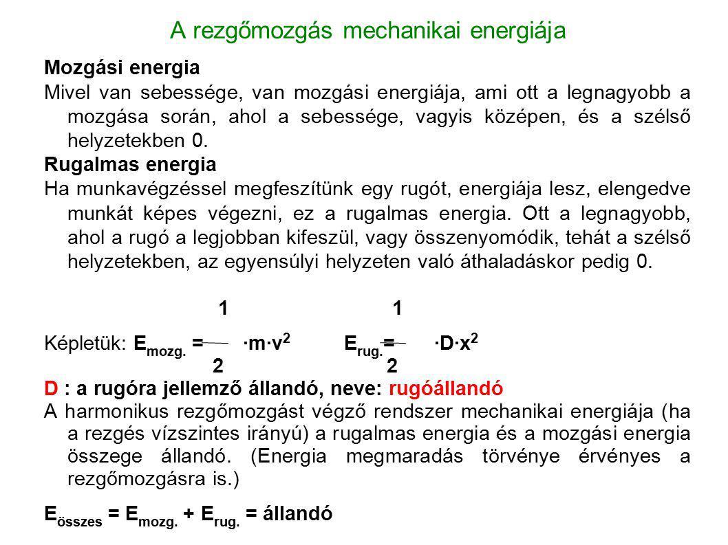 A rezgőmozgás mechanikai energiája Mozgási energia Mivel van sebessége, van mozgási energiája, ami ott a legnagyobb a mozgása során, ahol a sebessége,
