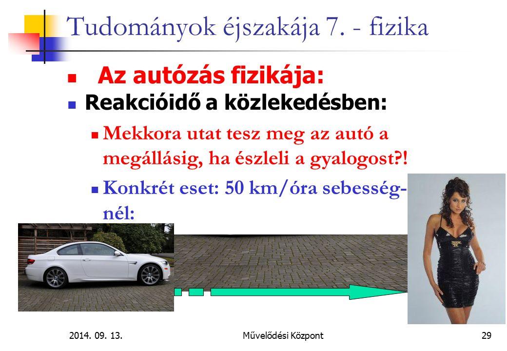 2014. 09. 13.Művelődési Központ29 Tudományok éjszakája 7. - fizika Az autózás fizikája: Reakcióidő a közlekedésben: Mekkora utat tesz meg az autó a me