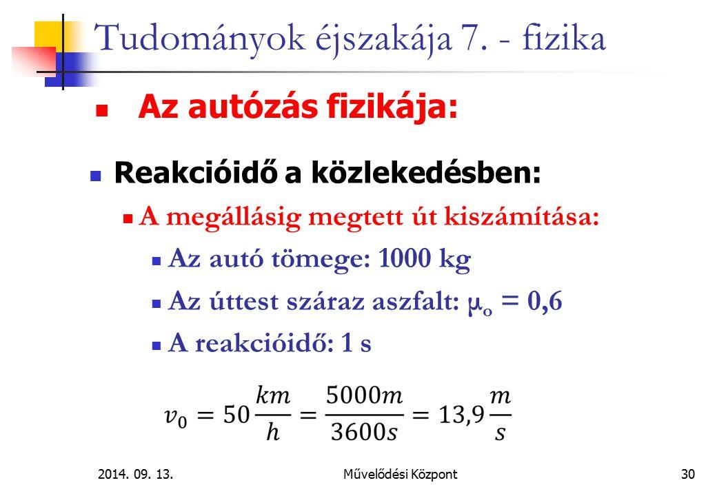 2014. 09. 13.Művelődési Központ30 Tudományok éjszakája 7. - fizika Az autózás fizikája: Reakcióidő a közlekedésben: A megállásig megtett út kiszámítás
