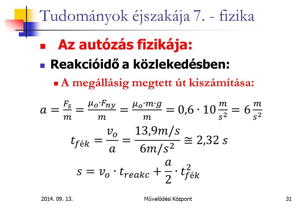 2014. 09. 13.Művelődési Központ31 Tudományok éjszakája 7. - fizika Az autózás fizikája: Reakcióidő a közlekedésben: A megállásig megtett út kiszámítás