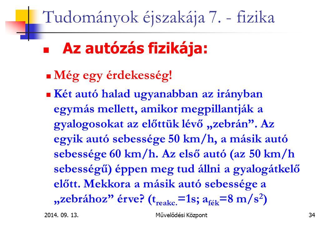 2014. 09. 13.Művelődési Központ34 Tudományok éjszakája 7. - fizika Az autózás fizikája: Még egy érdekesség! Két autó halad ugyanabban az irányban egym