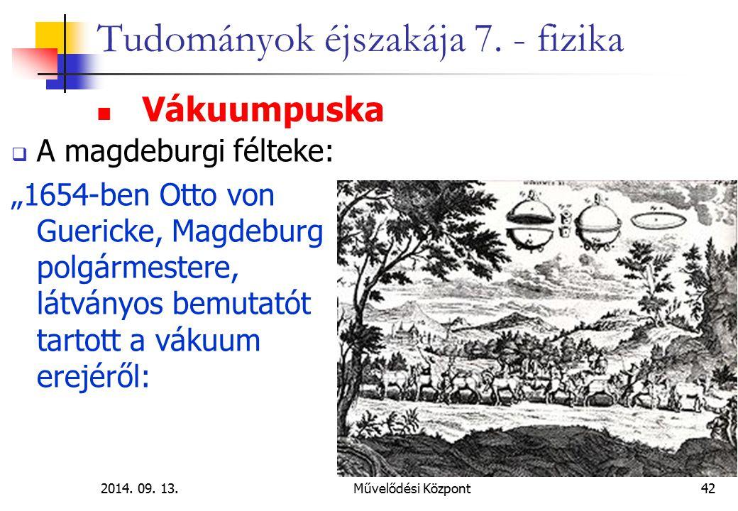 """2014. 09. 13.Művelődési Központ42 Tudományok éjszakája 7. - fizika  A magdeburgi félteke: """"1654-ben Otto von Guericke, Magdeburg polgármestere, látvá"""