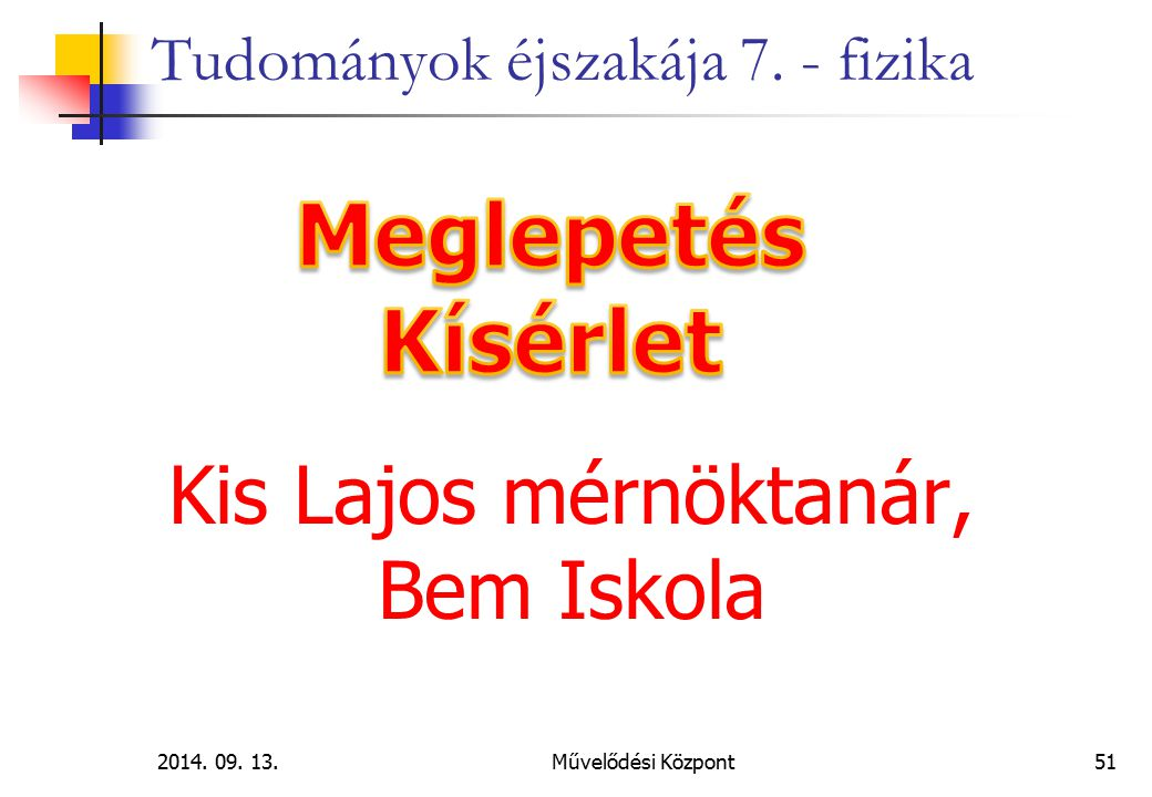 2014. 09. 13.Művelődési Központ51 Tudományok éjszakája 7. - fizika Kis Lajos mérnöktanár, Bem Iskola