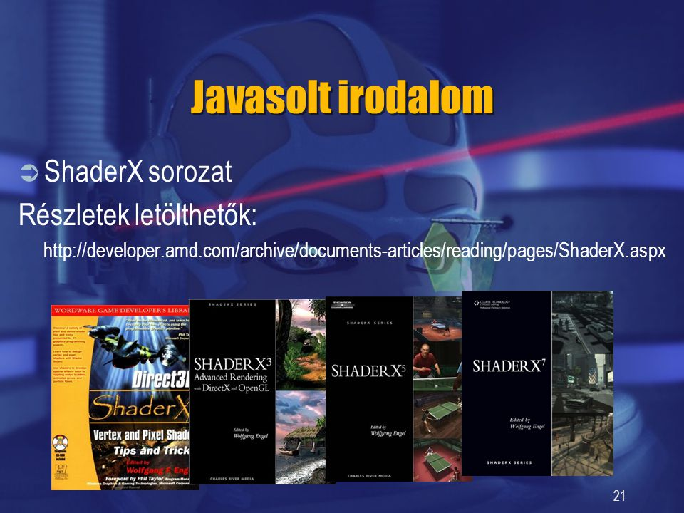 Javasolt irodalom  ShaderX sorozat Részletek letölthetők: http://developer.amd.com/archive/documents-articles/reading/pages/ShaderX.aspx 21