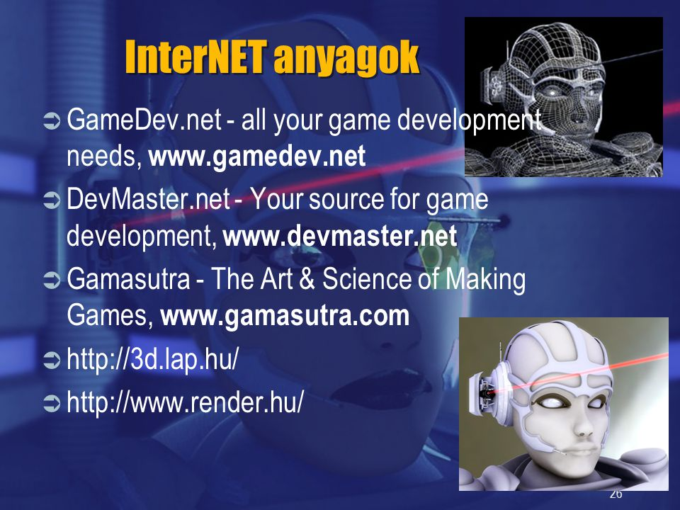 26 InterNET anyagok  GameDev.net - all your game development needs, www.gamedev.net  DevMaster.net - Your source for game development, www.devmaster
