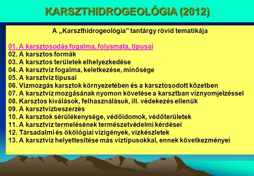"""A """"Karszthidrogeológia"""" tantárgy rövid tematikája 01. A karsztosodás fogalma, folyamata, típusai 02. A karsztos formák 03. A karsztos területek elhely"""