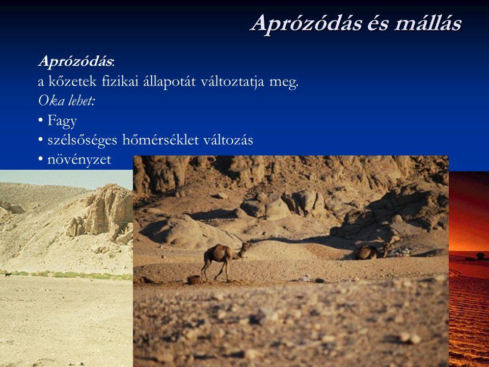 Aprózódás és mállás Aprózódás: a kőzetek fizikai állapotát változtatja meg. Oka lehet: Fagy szélsőséges hőmérséklet változás növényzet Mállás: a kőzet