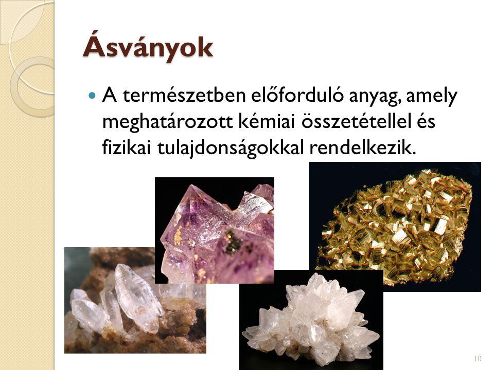 Ásványok A természetben előforduló anyag, amely meghatározott kémiai összetétellel és fizikai tulajdonságokkal rendelkezik. 10