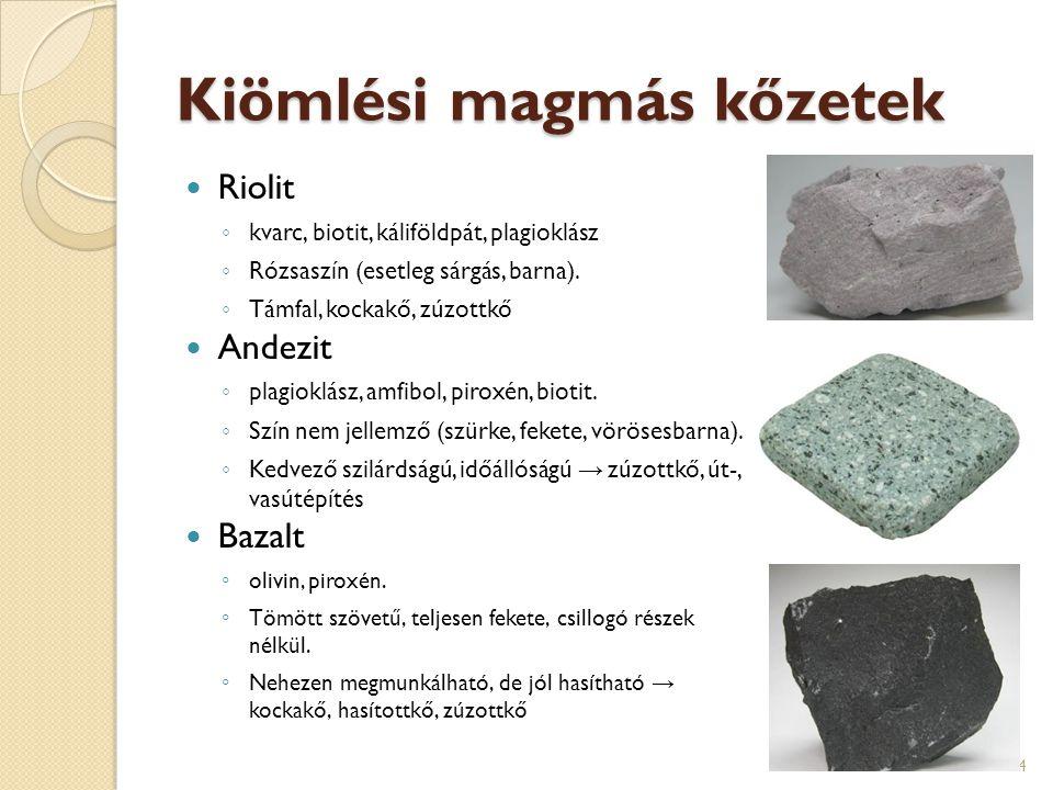 Kiömlési magmás kőzetek Riolit ◦ kvarc, biotit, káliföldpát, plagioklász ◦ Rózsaszín (esetleg sárgás, barna). ◦ Támfal, kockakő, zúzottkő Andezit ◦ pl