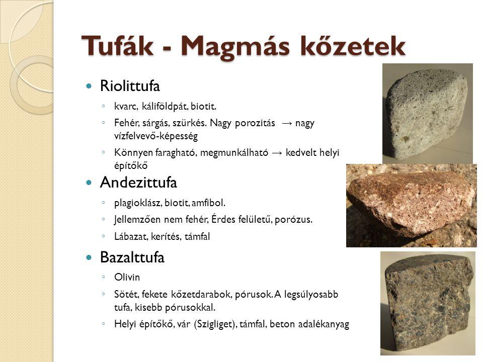 Tufák - Magmás kőzetek Riolittufa ◦ kvarc, káliföldpát, biotit. ◦ Fehér, sárgás, szürkés. Nagy porozitás → nagy vízfelvevő-képesség ◦ Könnyen faraghat