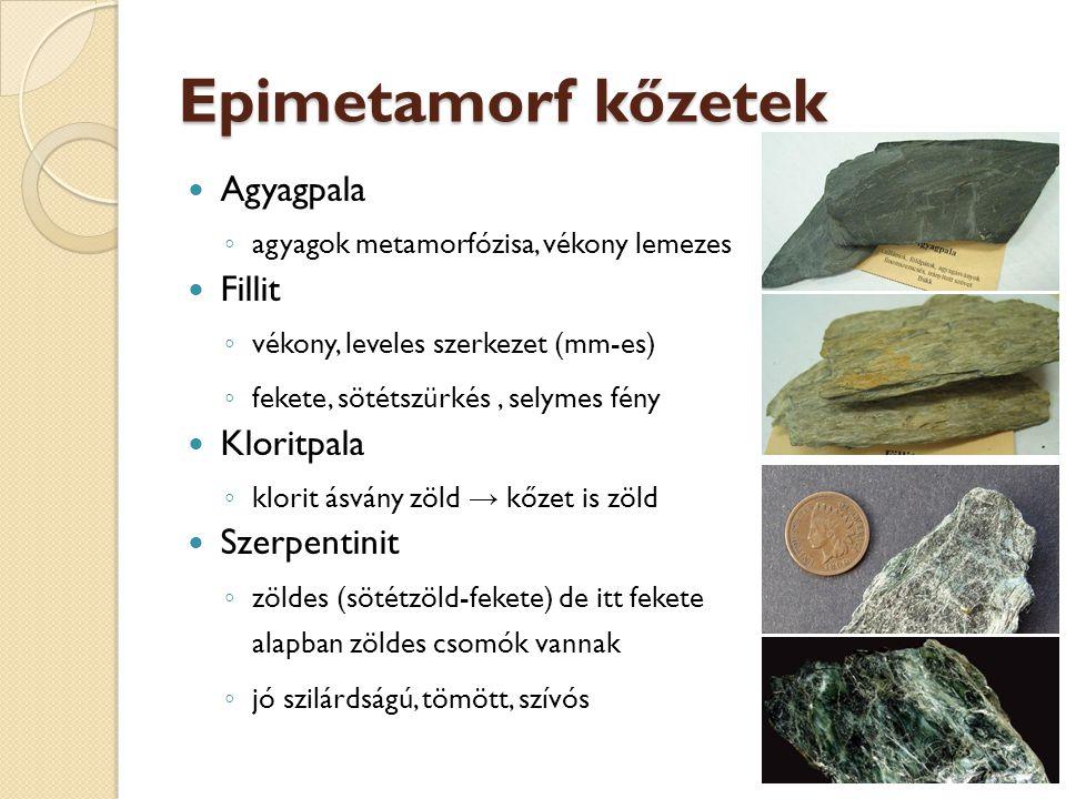 Epimetamorf kőzetek Agyagpala ◦ agyagok metamorfózisa, vékony lemezes Fillit ◦ vékony, leveles szerkezet (mm-es) ◦ fekete, sötétszürkés, selymes fény