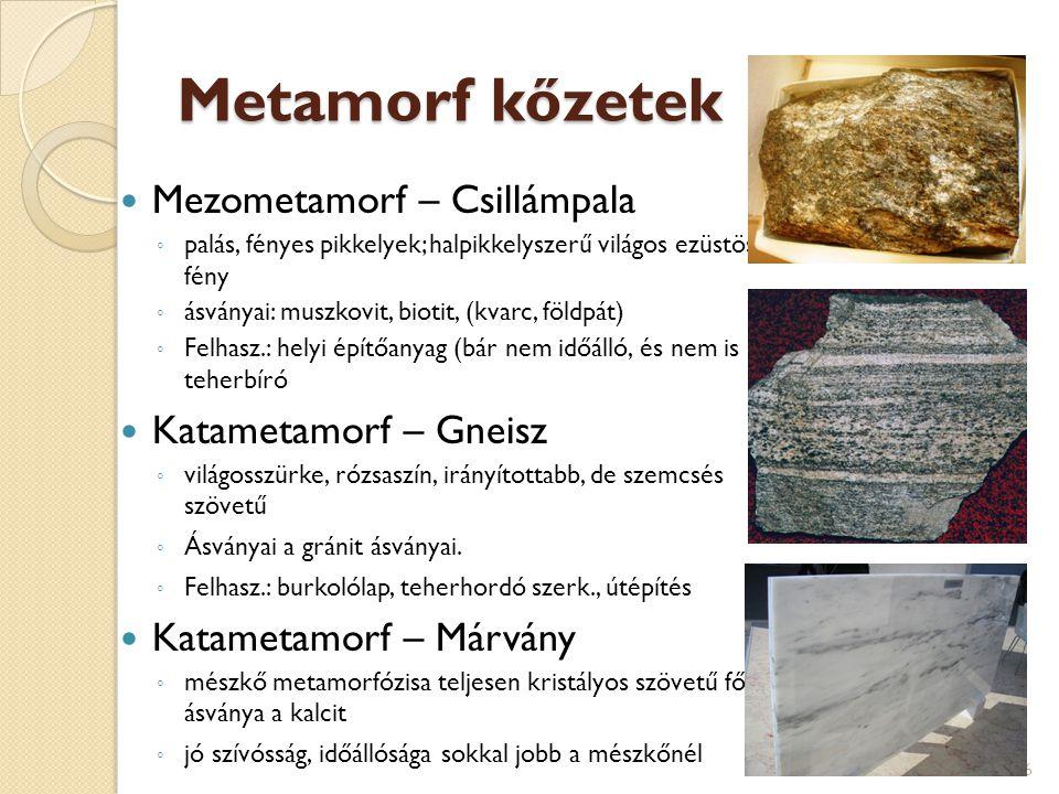 Metamorf kőzetek Mezometamorf – Csillámpala ◦ palás, fényes pikkelyek; halpikkelyszerű világos ezüstös fény ◦ ásványai: muszkovit, biotit, (kvarc, föl