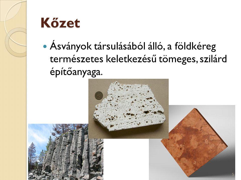 Kőzet Ásványok társulásából álló, a földkéreg természetes keletkezésű tömeges, szilárd építőanyaga. 5