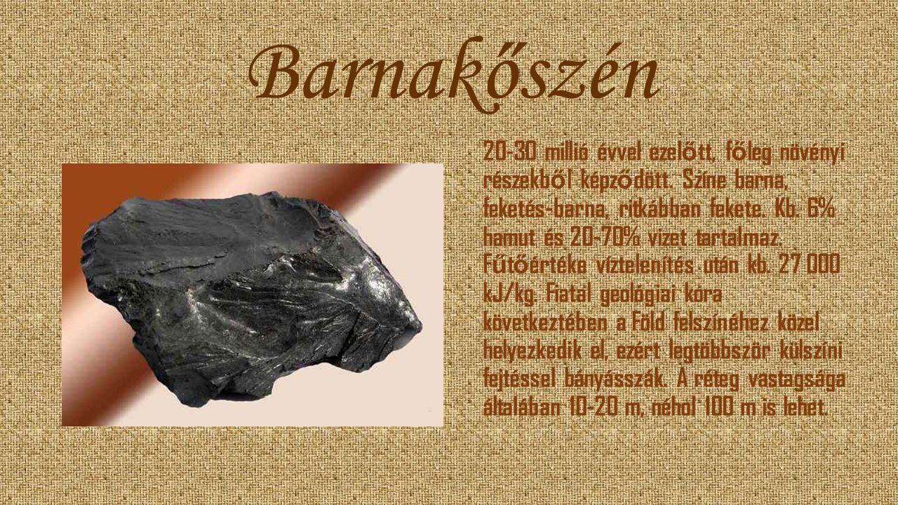 Barnakőszén 20-30 millió évvel ezel ő tt, f ő leg növényi részekb ő l képz ő dött. Színe barna, feketés-barna, ritkábban fekete. Kb. 6% hamut és 20-70
