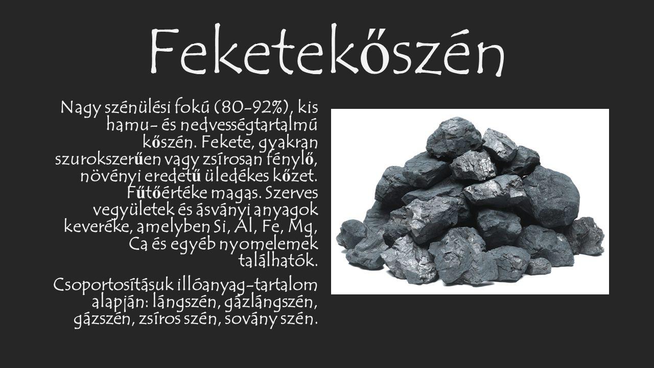 Feketek ő szén Nagy szénülési fokú (80-92%), kis hamu- és nedvességtartalmú k ő szén. Fekete, gyakran szurokszer ű en vagy zsírosan fényl ő, növényi e