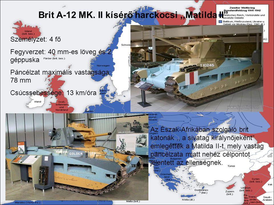 """Brit A-12 MK. II kísérő harckocsi,,Matilda II"""" Személyzet: 4 fő Fegyverzet: 40 mm-es löveg és 2 géppuska Páncélzat maximális vastagsága: 78 mm Csúcsse"""