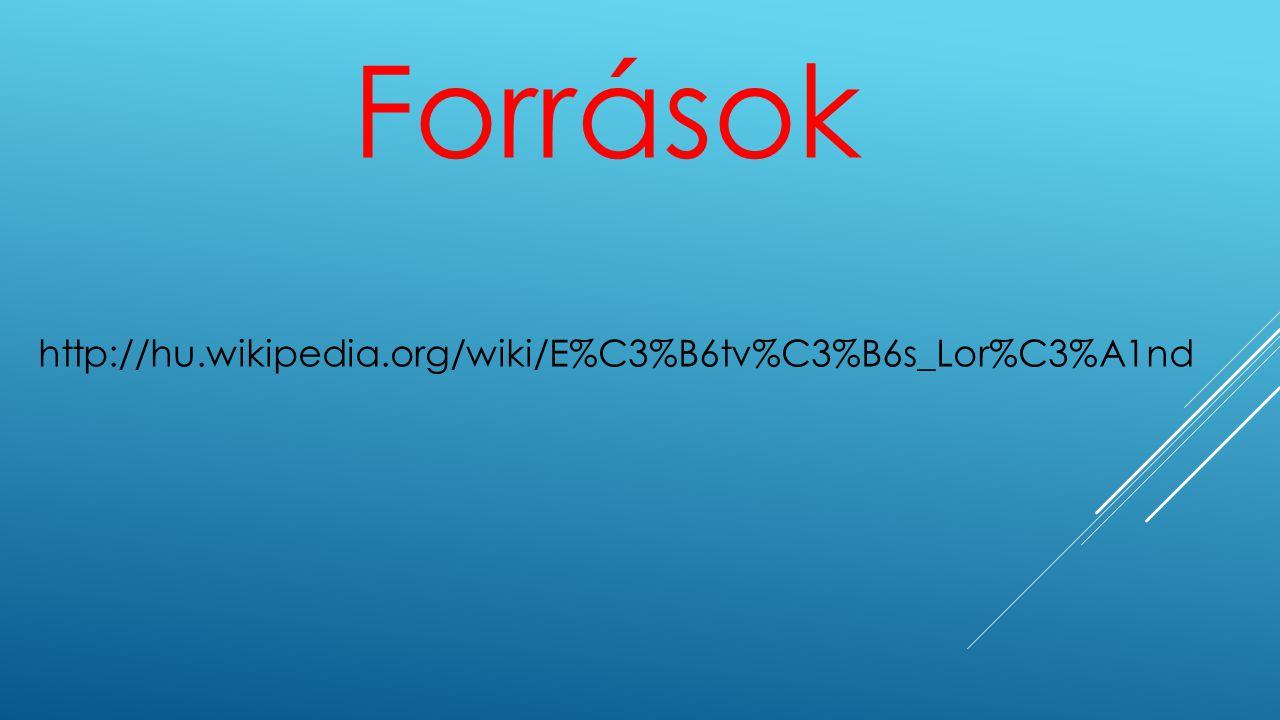 Források http://hu.wikipedia.org/wiki/E%C3%B6tv%C3%B6s_Lor%C3%A1nd