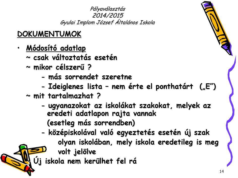 14 Pályaválasztás 2014/2015 Gyulai Implom József Általános Iskola DOKUMENTUMOK Módosító adatlapMódosító adatlap ~ csak változtatás esetén ~ mikor céls