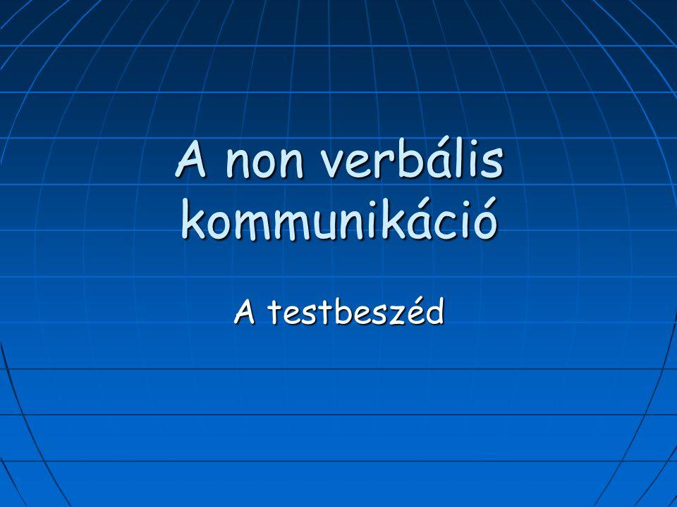 A non verbális kommunikáció A testbeszéd