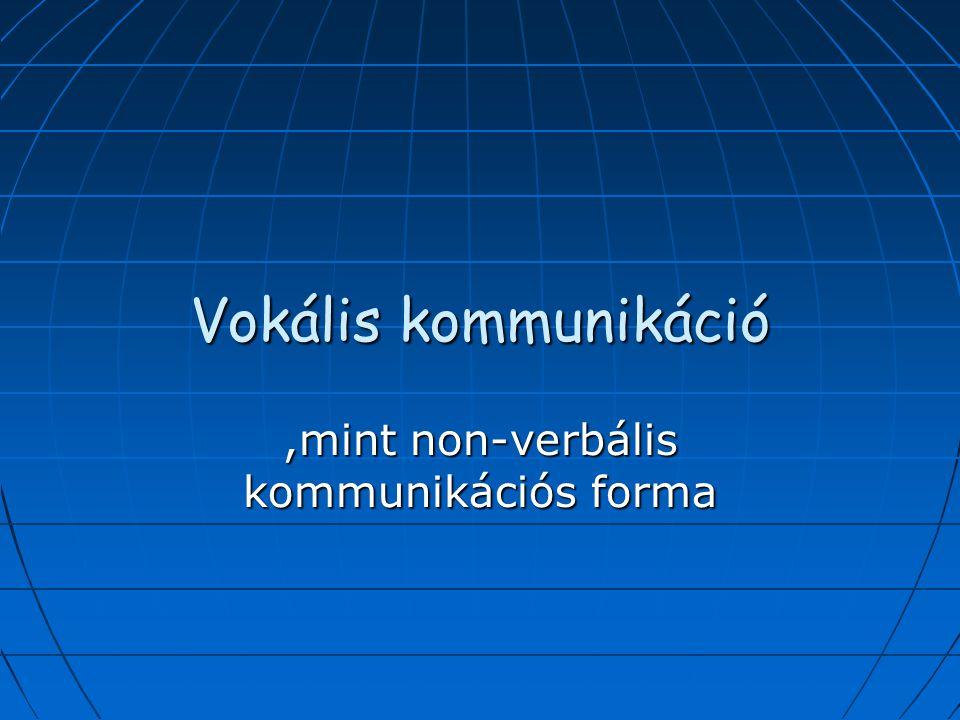 Vokális kommunikáció,mint non-verbális kommunikációs forma