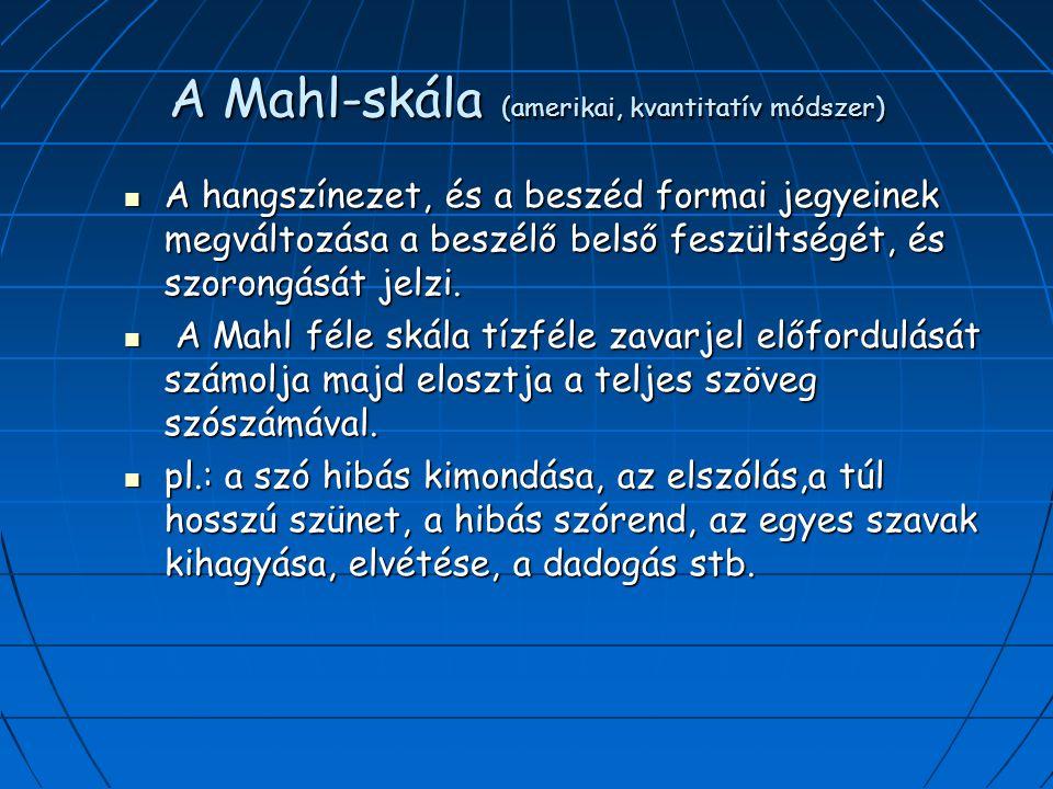 A Mahl-skála (amerikai, kvantitatív módszer) A hangszínezet, és a beszéd formai jegyeinek megváltozása a beszélő belső feszültségét, és szorongását jelzi.