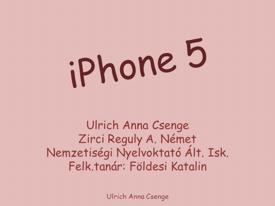 iPhone 5 Ulrich Anna Csenge Zirci Reguly A. Német Nemzetiségi Nyelvoktató Ált. Isk. Felk.tanár: Földesi Katalin Ulrich Anna Csenge