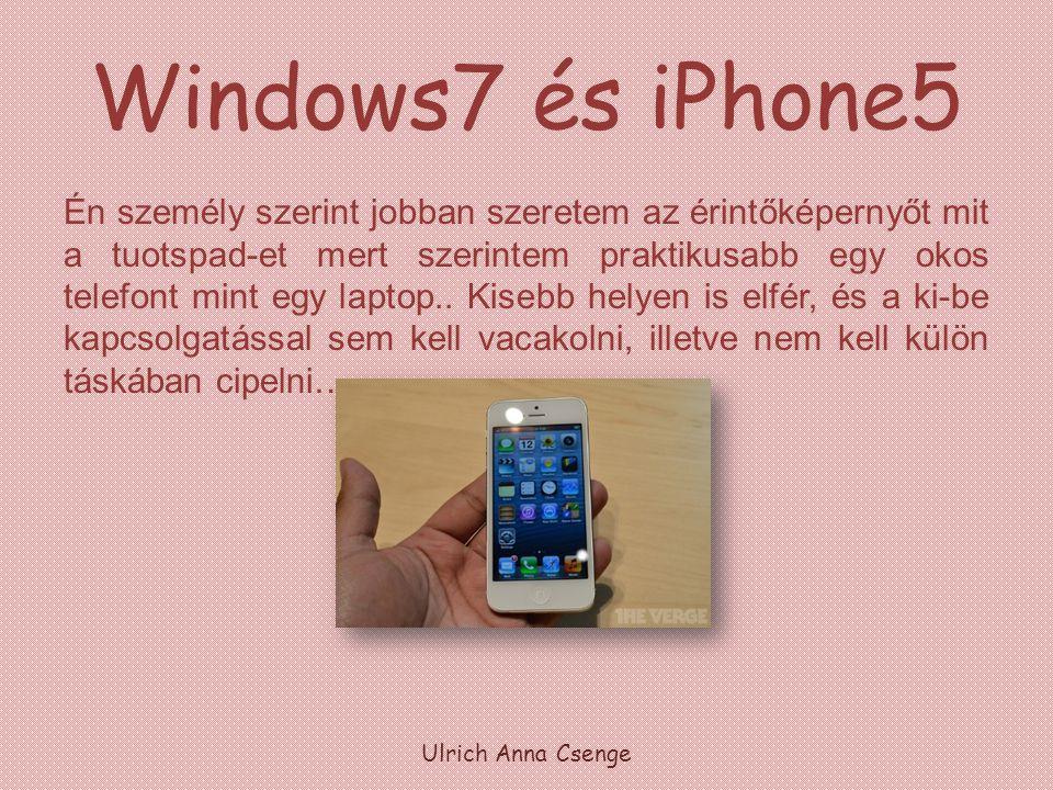 Windows7 és iPhone5 Én személy szerint jobban szeretem az érintőképernyőt mit a tuotspad-et mert szerintem praktikusabb egy okos telefont mint egy lap