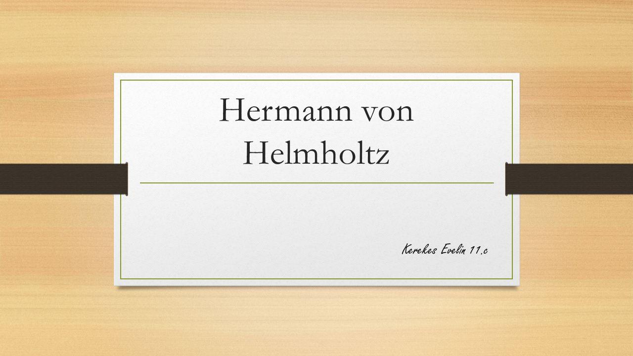 Hermann von Helmholtz Kerekes Evelin 11.c